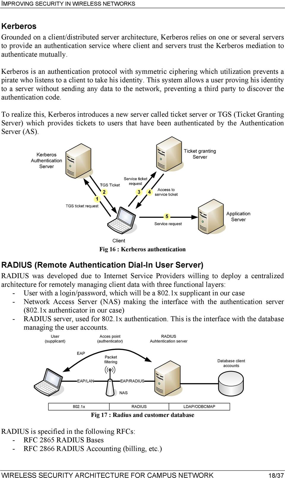 Kerberos is an authentication protocol with symmetric ciphering which utilization prevents a pirate who listens to a client to take his identity.