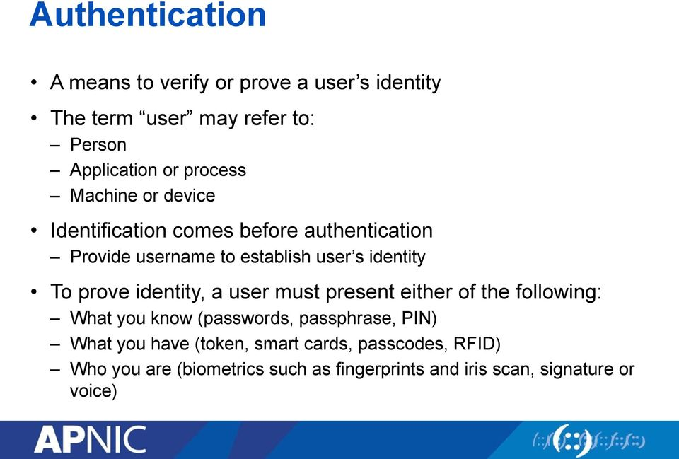 To prove identity, a user must present either of the following: What you know (passwords, passphrase, PIN) What you