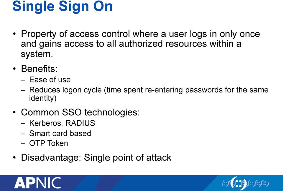 Benefits: Ease of use Reduces logon cycle (time spent re-entering passwords for the