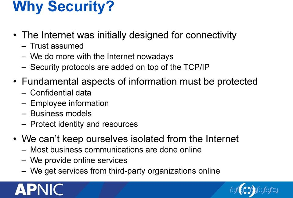 protocols are added on top of the TCP/IP Fundamental aspects of information must be protected Confidential data Employee