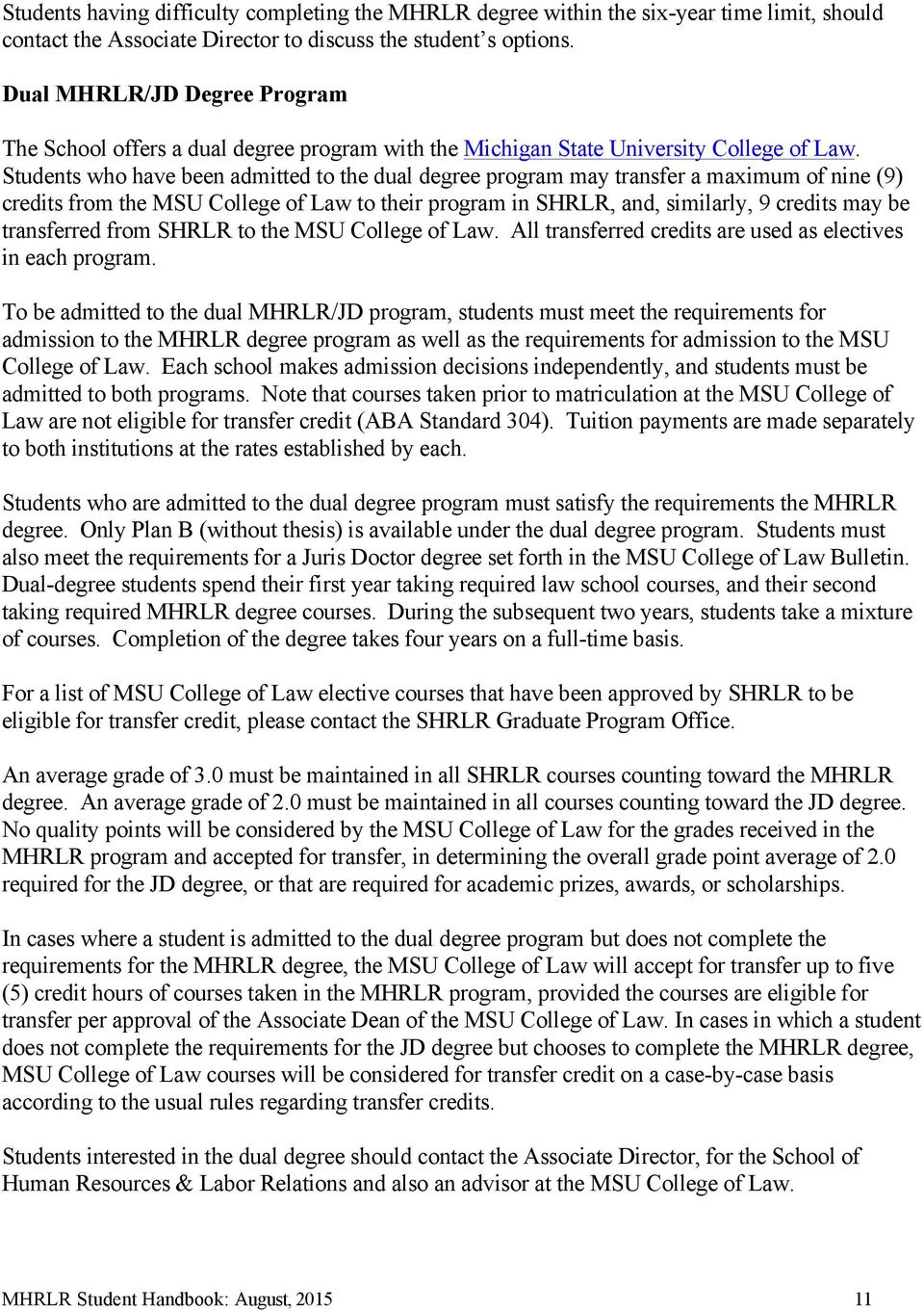 Students who have been admitted to the dual degree program may transfer a maximum of nine (9) credits from the MSU College of Law to their program in SHRLR, and, similarly, 9 credits may be