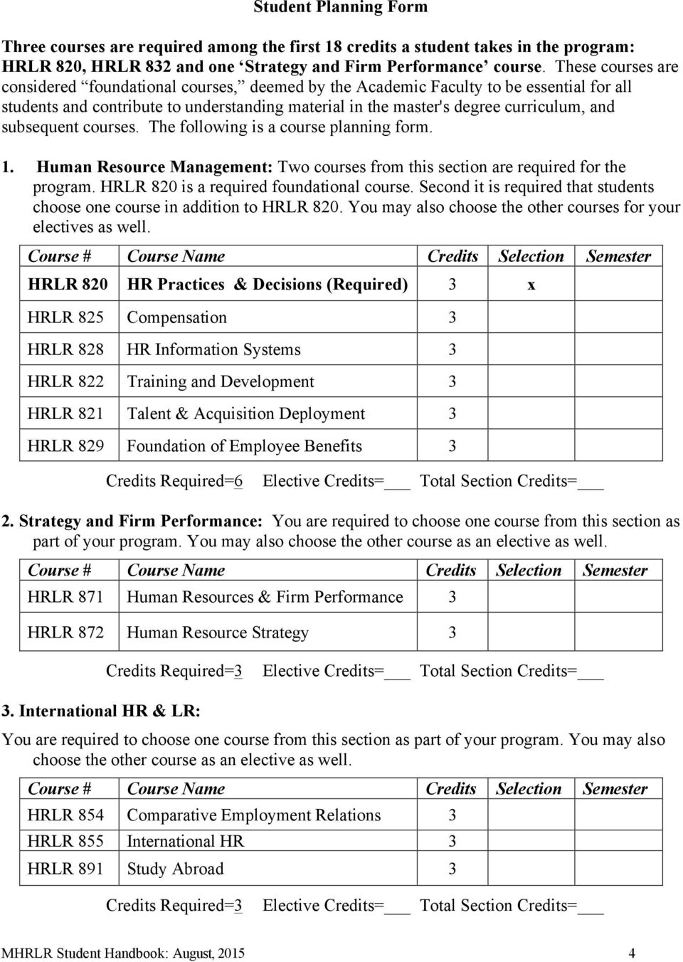 subsequent courses. The following is a course planning form. 1. Human Resource Management: Two courses from this section are required for the program. HRLR 820 is a required foundational course.