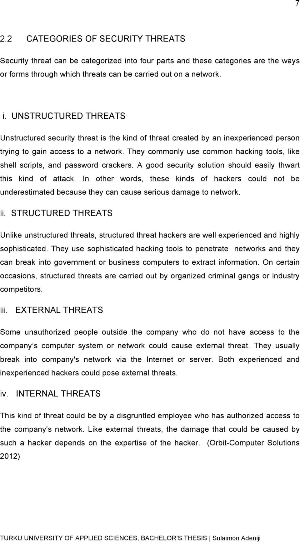 UNSTRUCTURED THREATS Unstructured security threat is the kind of threat created by an inexperienced person trying to gain access to a network.