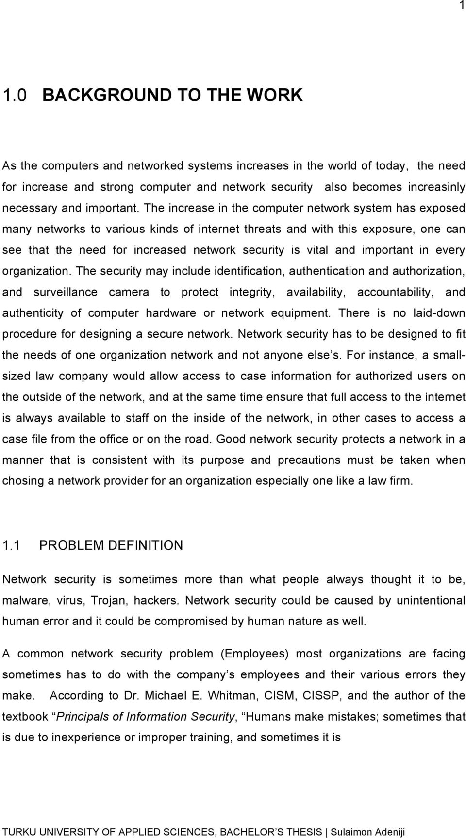 The increase in the computer network system has exposed many networks to various kinds of internet threats and with this exposure, one can see that the need for increased network security is vital
