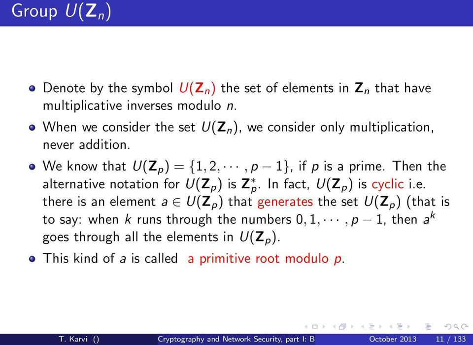 Then the alternative notation for U(Z p ) is Z p. In fact, U(Z p ) is cyclic i.e. there is an element a U(Z p ) that generates the set U(Z p ) (that is to say: