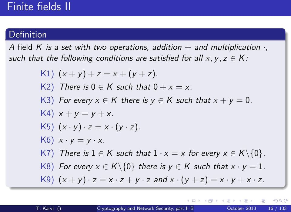 K4) x + y = y + x. K5) (x y) z = x (y z). K6) x y = y x. K7) There is 1 K such that 1 x = x for every x K\{0}.