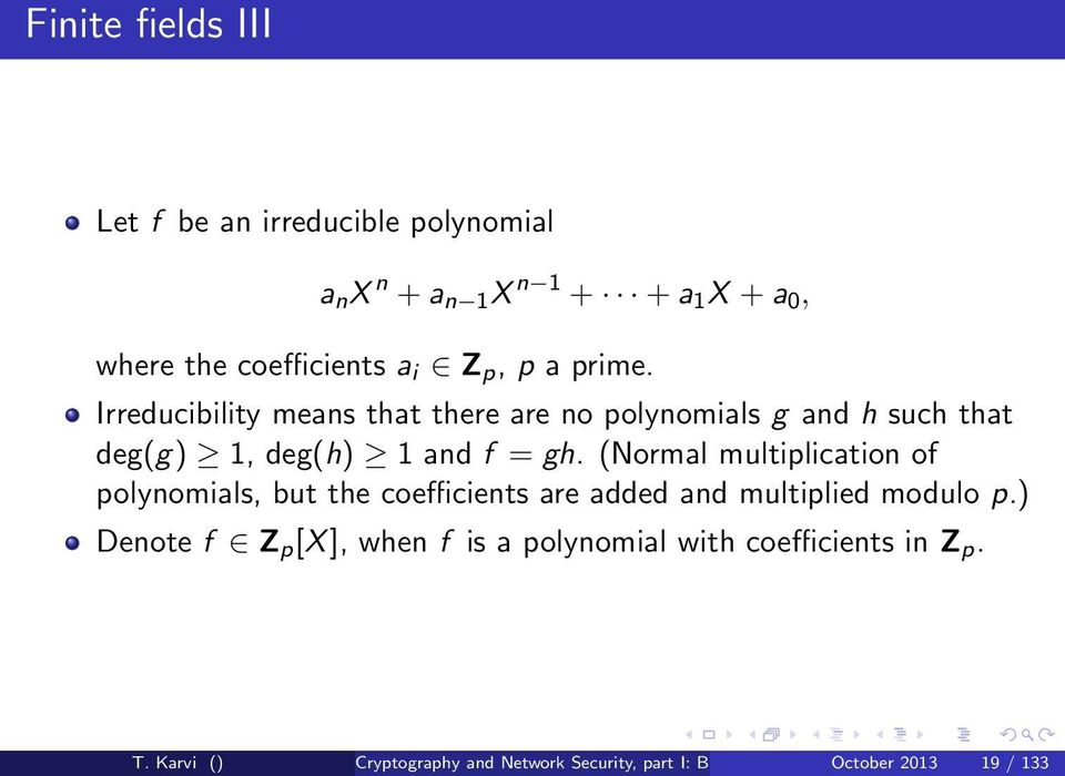 (Normal multiplication of polynomials, but the coefficients are added and multiplied modulo p.