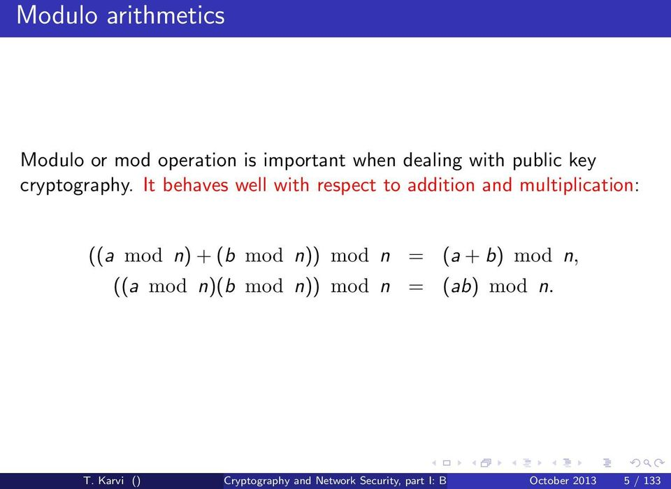 It behaves well with respect to addition and multiplication: ((a mod n) + (b mod n))