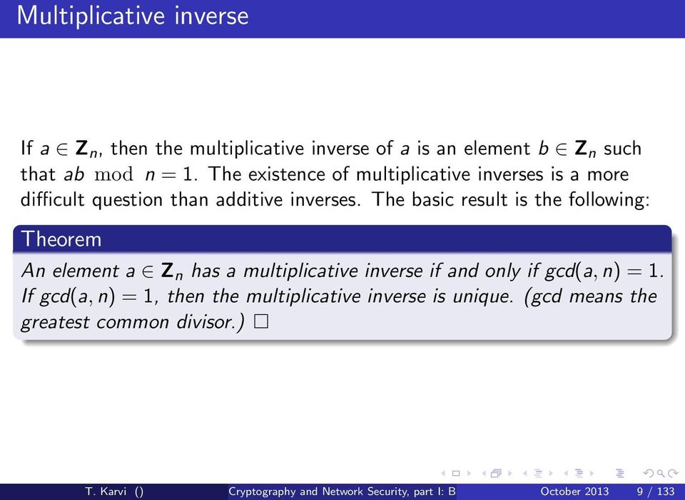 The basic result is the following: Theorem An element a Z n has a multiplicative inverse if and only if gcd(a, n) = 1.