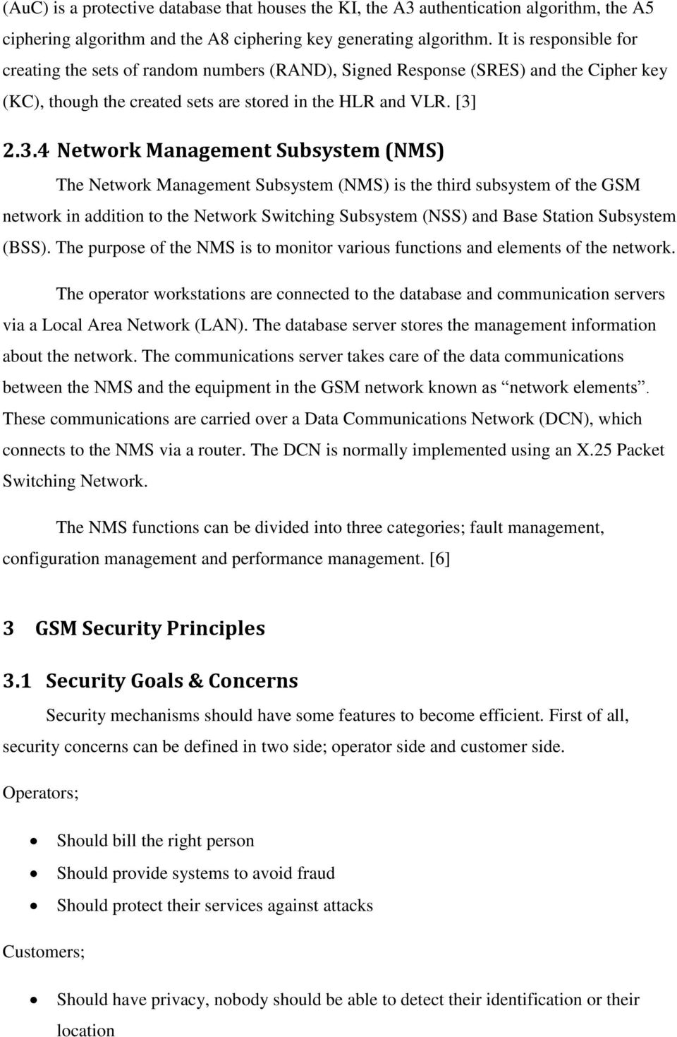 2.3.4 Network Management Subsystem (NMS) The Network Management Subsystem (NMS) is the third subsystem of the GSM network in addition to the Network Switching Subsystem (NSS) and Base Station