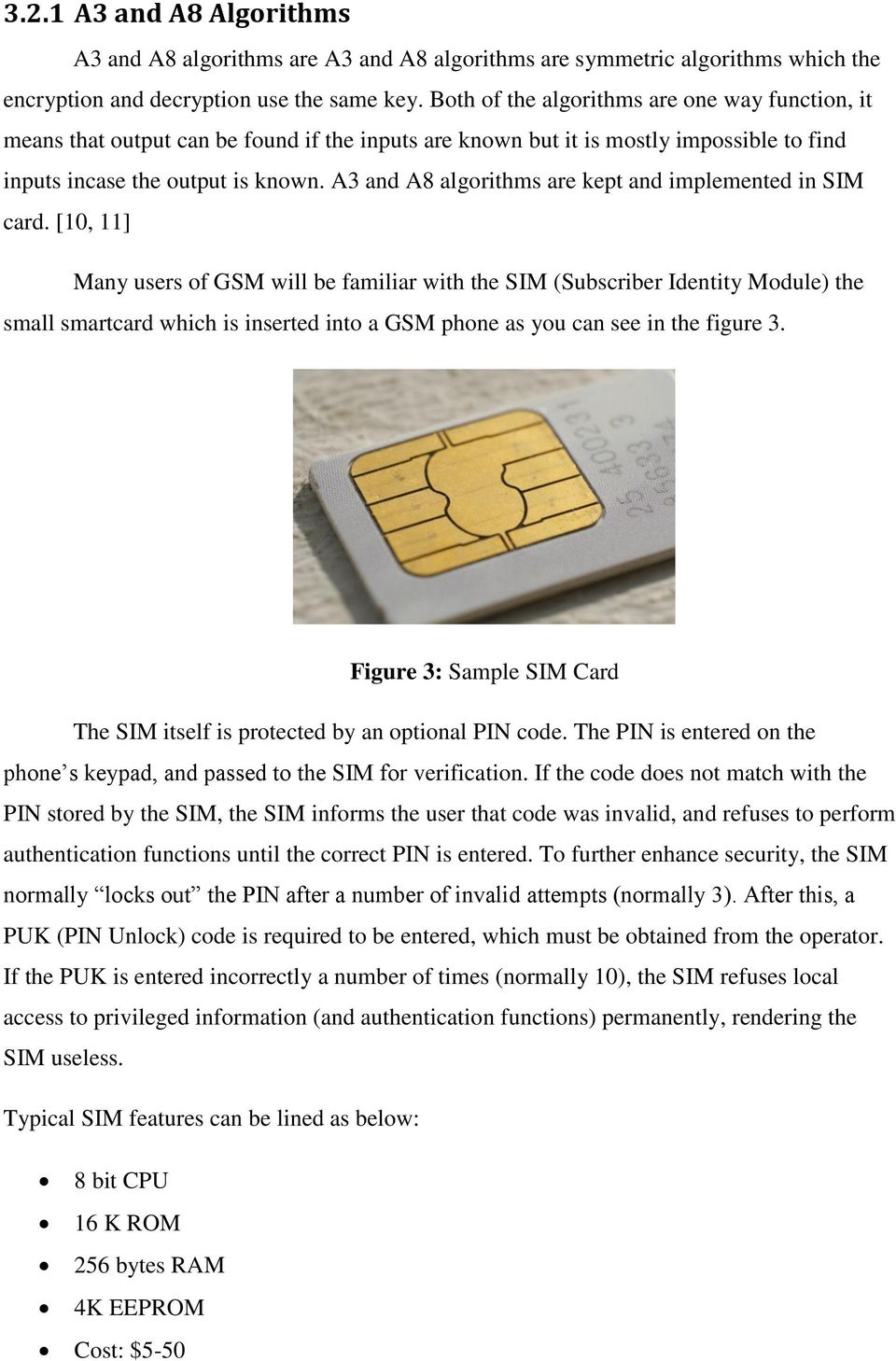 A3 and A8 algorithms are kept and implemented in SIM card.