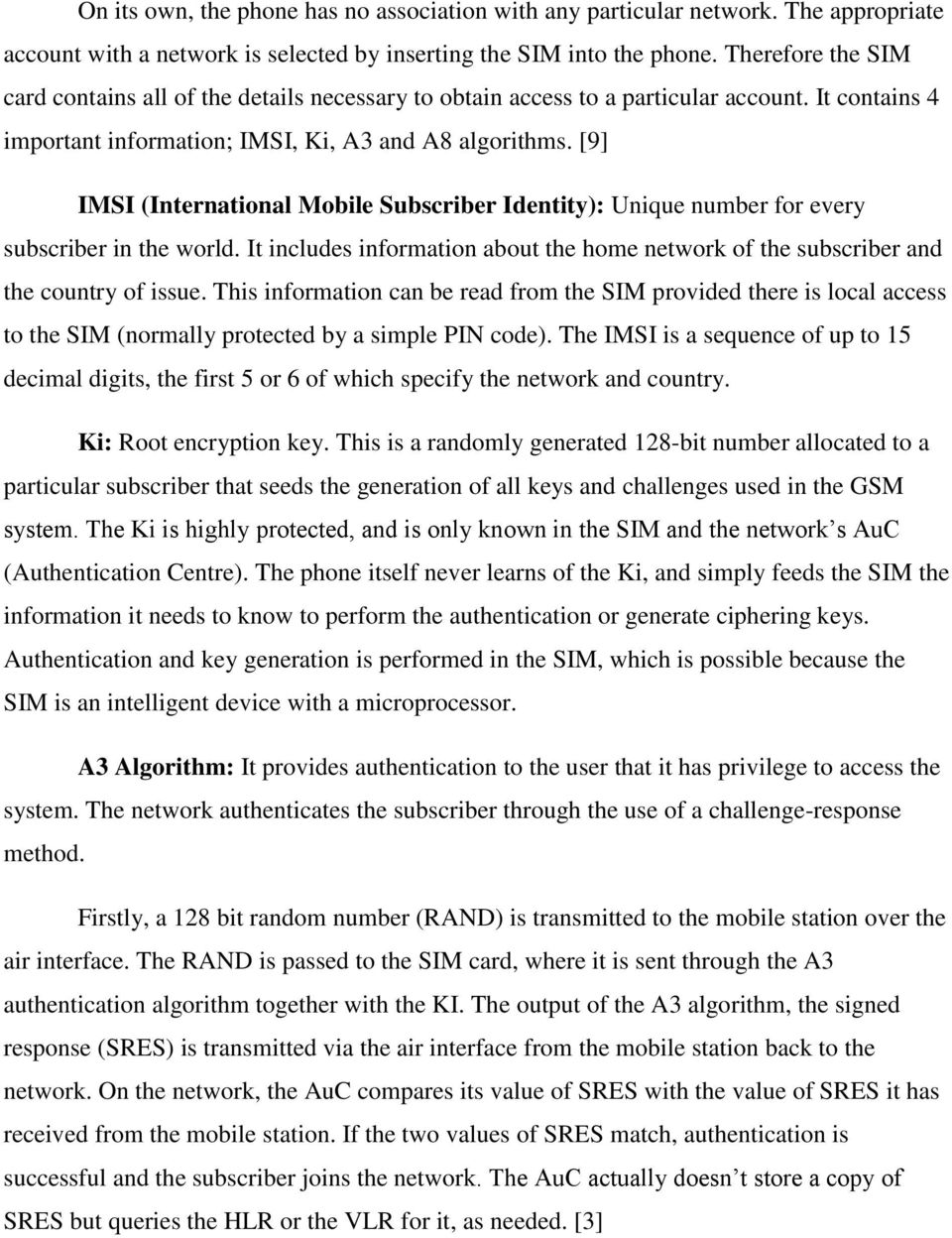 [9] IMSI (International Mobile Subscriber Identity): Unique number for every subscriber in the world. It includes information about the home network of the subscriber and the country of issue.