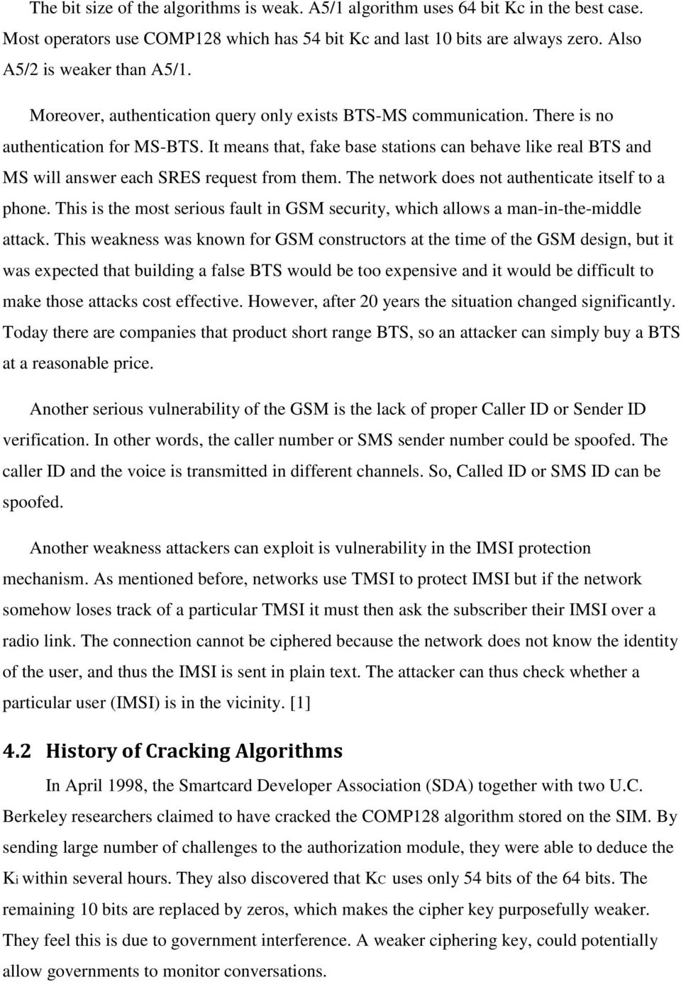 It means that, fake base stations can behave like real BTS and MS will answer each SRES request from them. The network does not authenticate itself to a phone.
