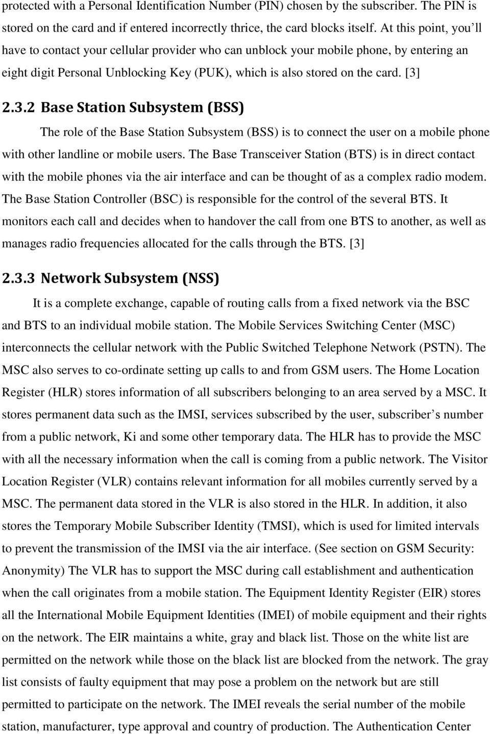 2.3.2 Base Station Subsystem (BSS) The role of the Base Station Subsystem (BSS) is to connect the user on a mobile phone with other landline or mobile users.