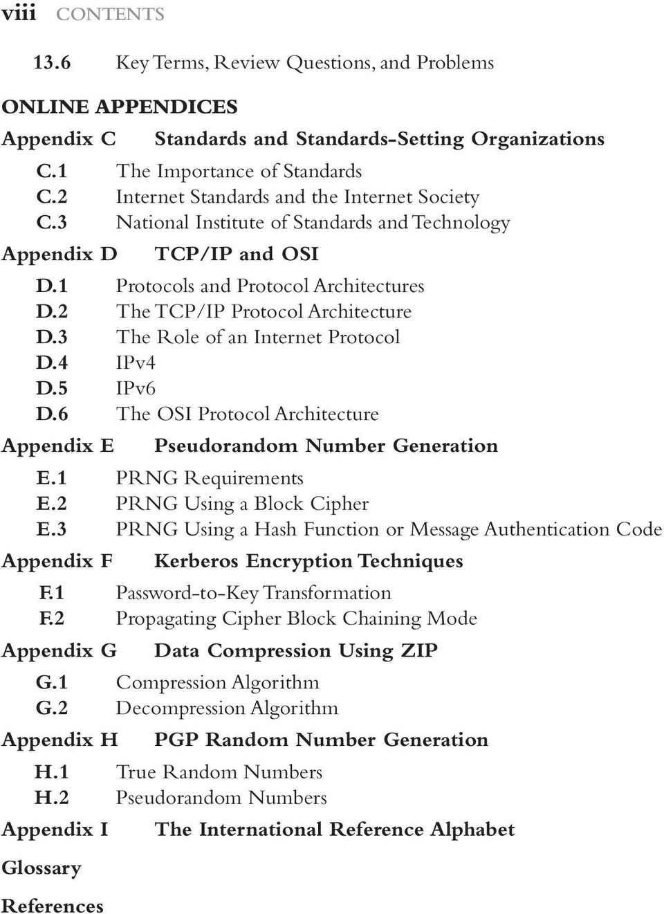 2 The TCP/IP Protocol Architecture D.3 The Role of an Internet Protocol D.4 IPv4 D.5 IPv6 D.6 The OSI Protocol Architecture Appendix E Pseudorandom Number Generation E.1 PRNG Requirements E.