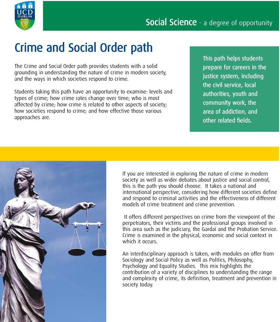 Students taking this path have an opportunity to examine: levels and types of crime; how crime rates change over time; who is most affected by crime; how crime is related to other aspects of society;