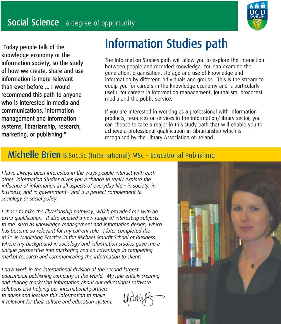 """ Information Studies path The Information Studies path will allow you to explore the interaction between people and recorded knowledge."