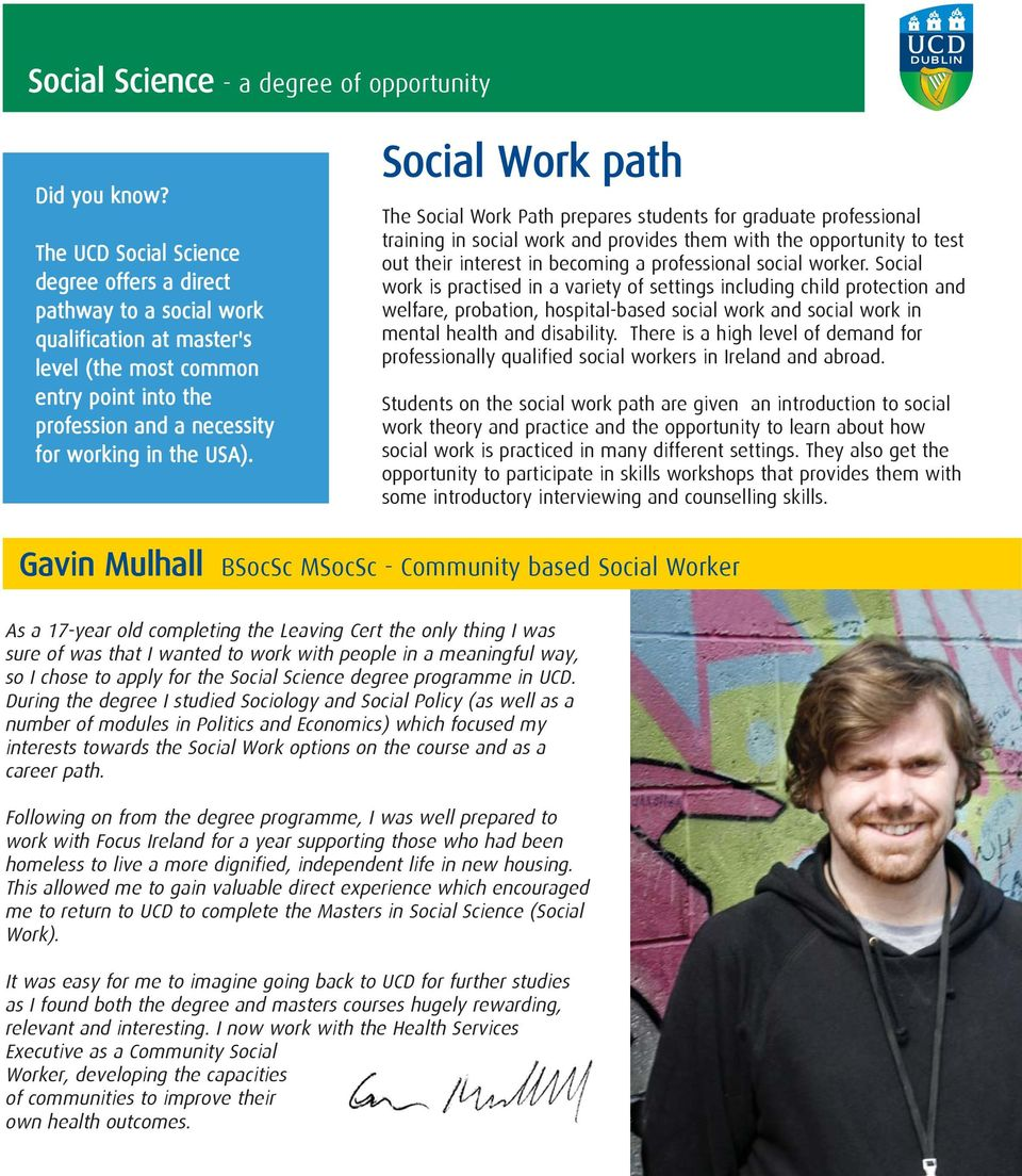 Social Work path The Social Work Path prepares students for graduate professional training in social work and provides them with the opportunity to test out their interest in becoming a professional