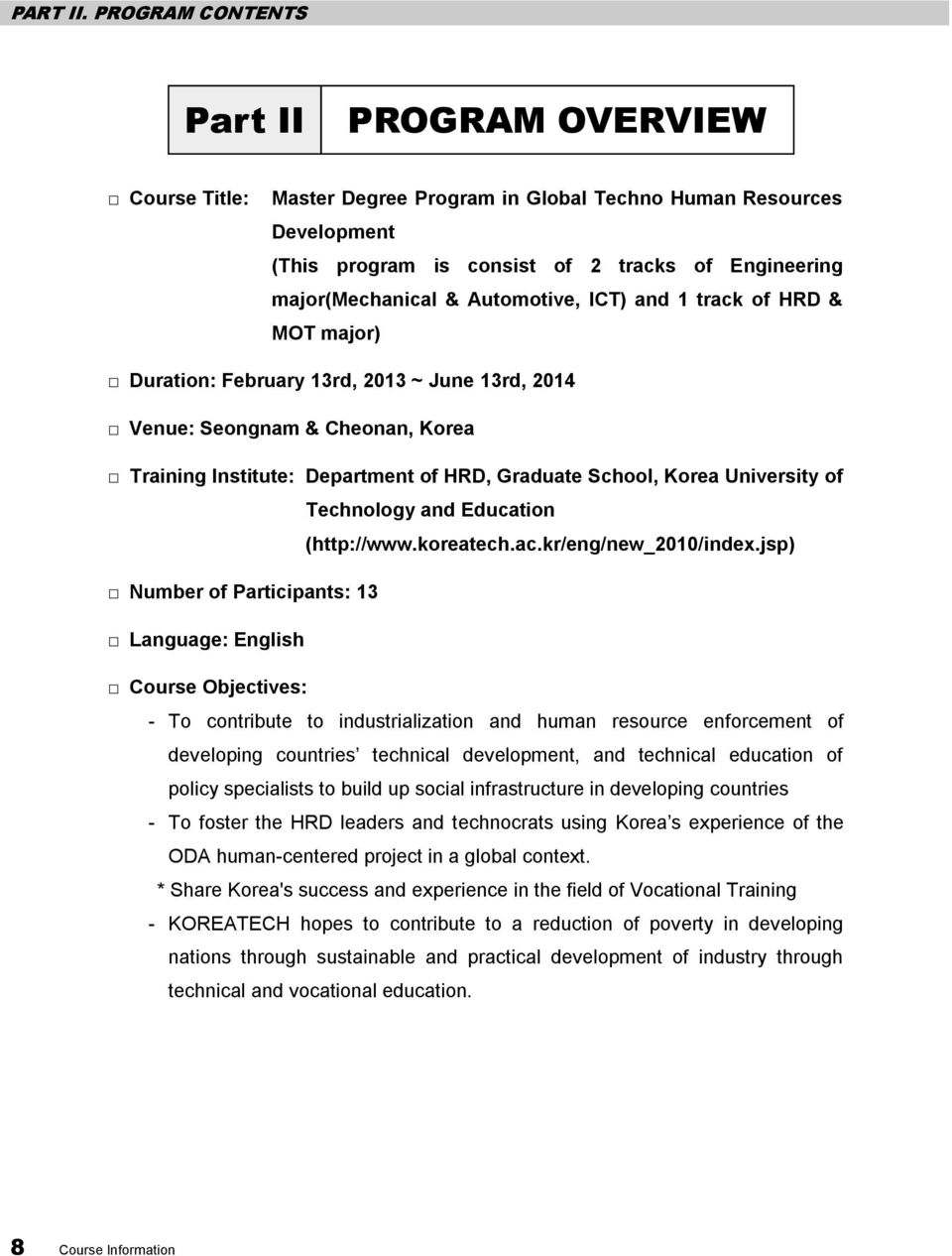 Automotive, ICT) and 1 track of HRD & MOT major) Duration: February 13rd, 2013 ~ June 13rd, 2014 Venue: Seongnam & Cheonan, Korea Training Institute: Department of HRD, Graduate School, Korea