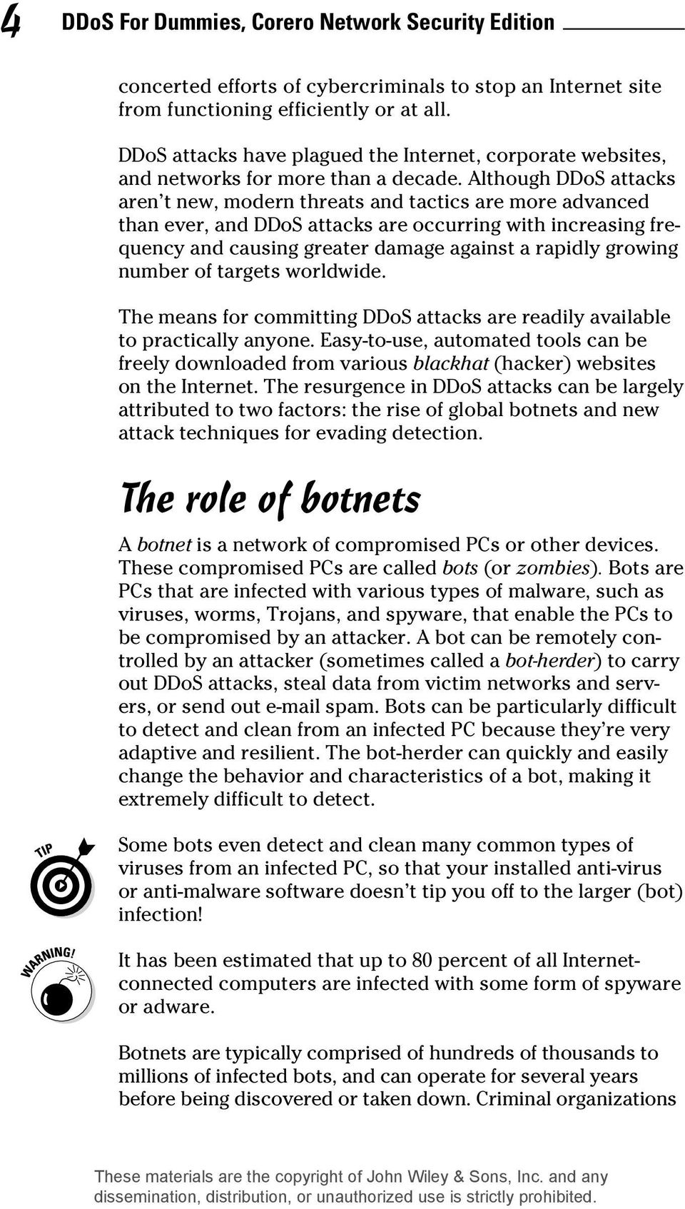Although DDoS attacks aren t new, modern threats and tactics are more advanced than ever, and DDoS attacks are occurring with increasing frequency and causing greater damage against a rapidly growing