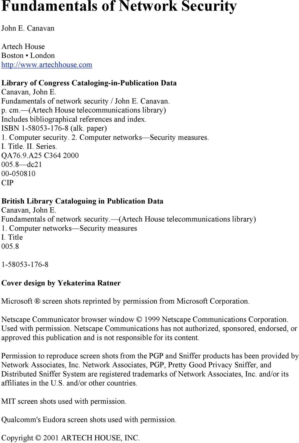 Computer security. 2. Computer networks Security measures. I. Title. II. Series. QA76.9.A25 C364 2000 005.8 dc21 00-050810 CIP British Library Cataloguing in Publication Data Canavan, John E.