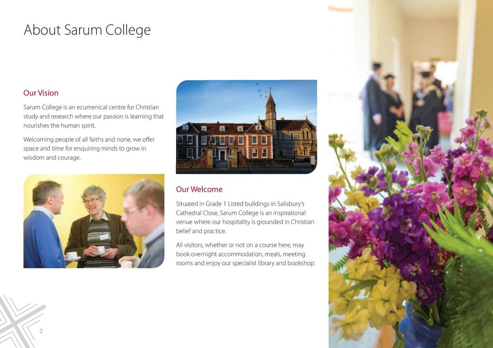Our Welcome Situated in Grade 1 Listed buildings in Salisbury s Cathedral Close, Sarum College is an inspirational venue where our hospitality is grounded