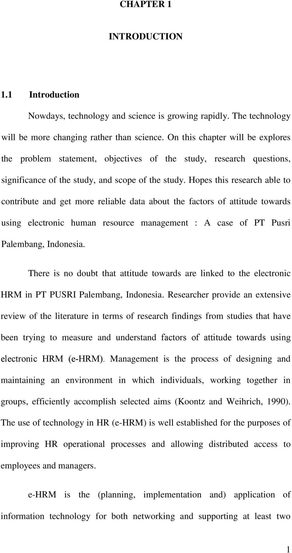 Hopes this research able to contribute and get more reliable data about the factors of attitude towards using electronic human resource management : A case of PT Pusri Palembang, Indonesia.