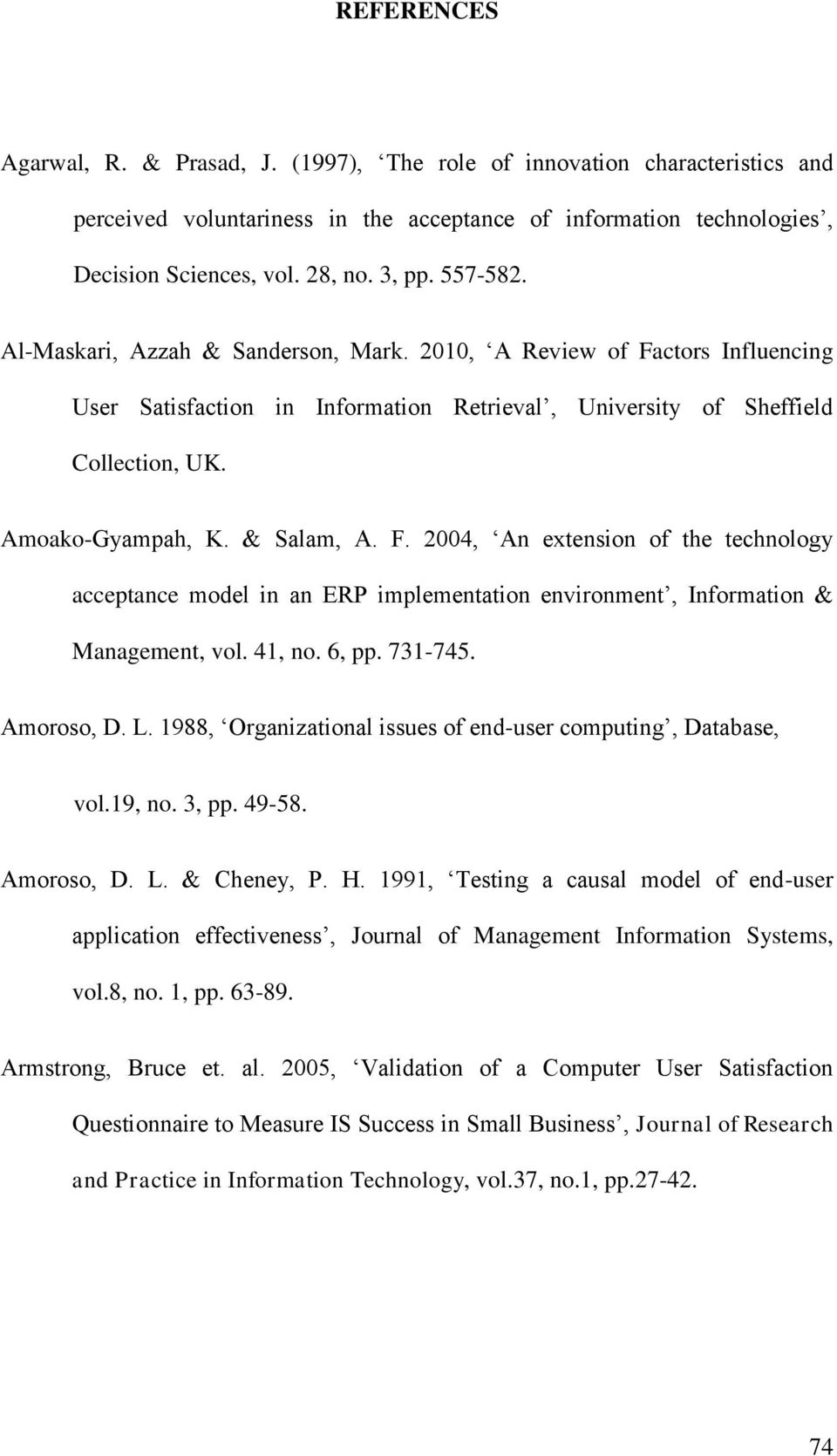 F. 2004, An extension of the technology acceptance model in an ERP implementation environment, Information & Management, vol. 41, no. 6, pp. 731-745. Amoroso, D. L.