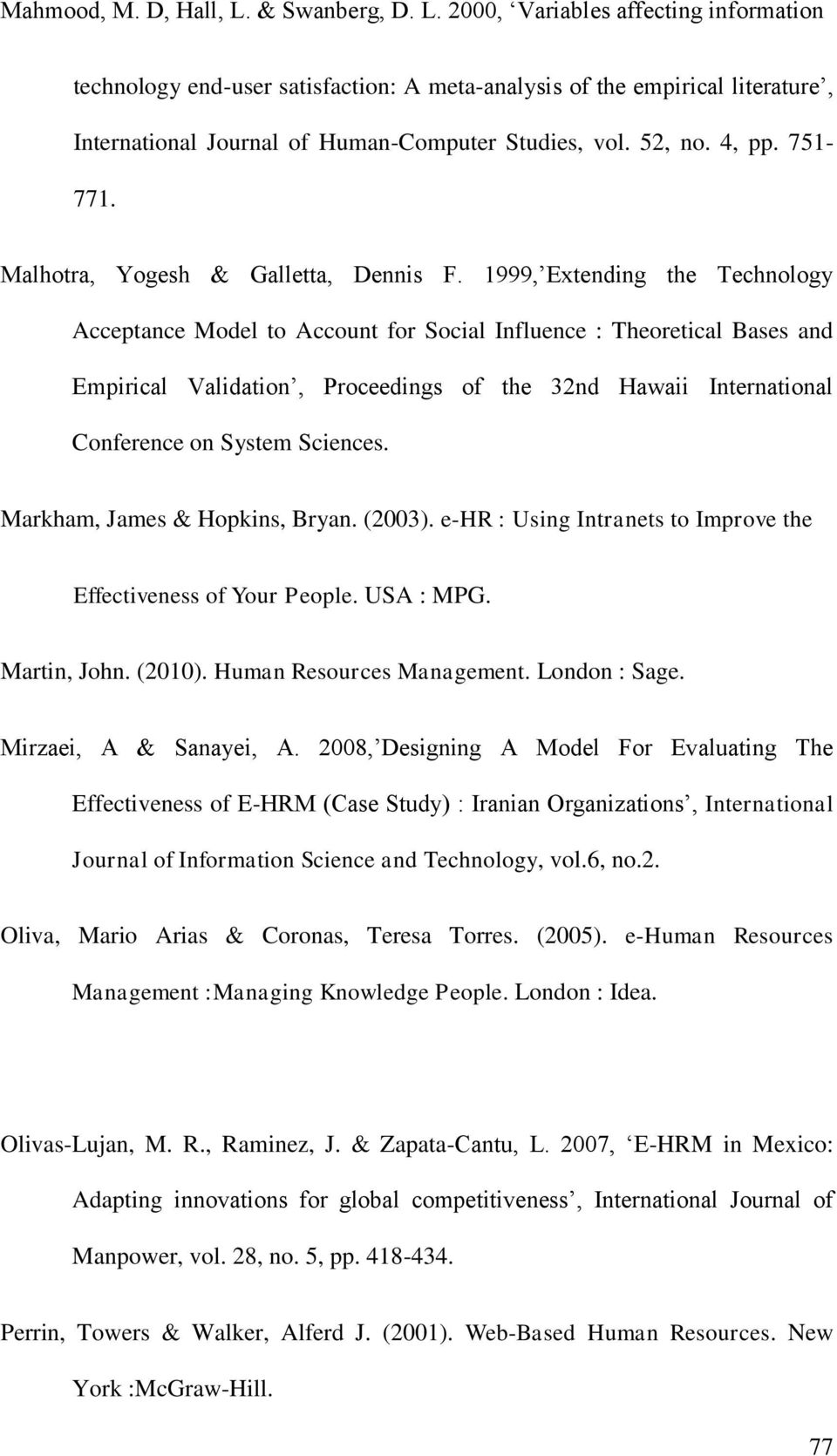 1999, Extending the Technology Acceptance Model to Account for Social Influence : Theoretical Bases and Empirical Validation, Proceedings of the 32nd Hawaii International Conference on System