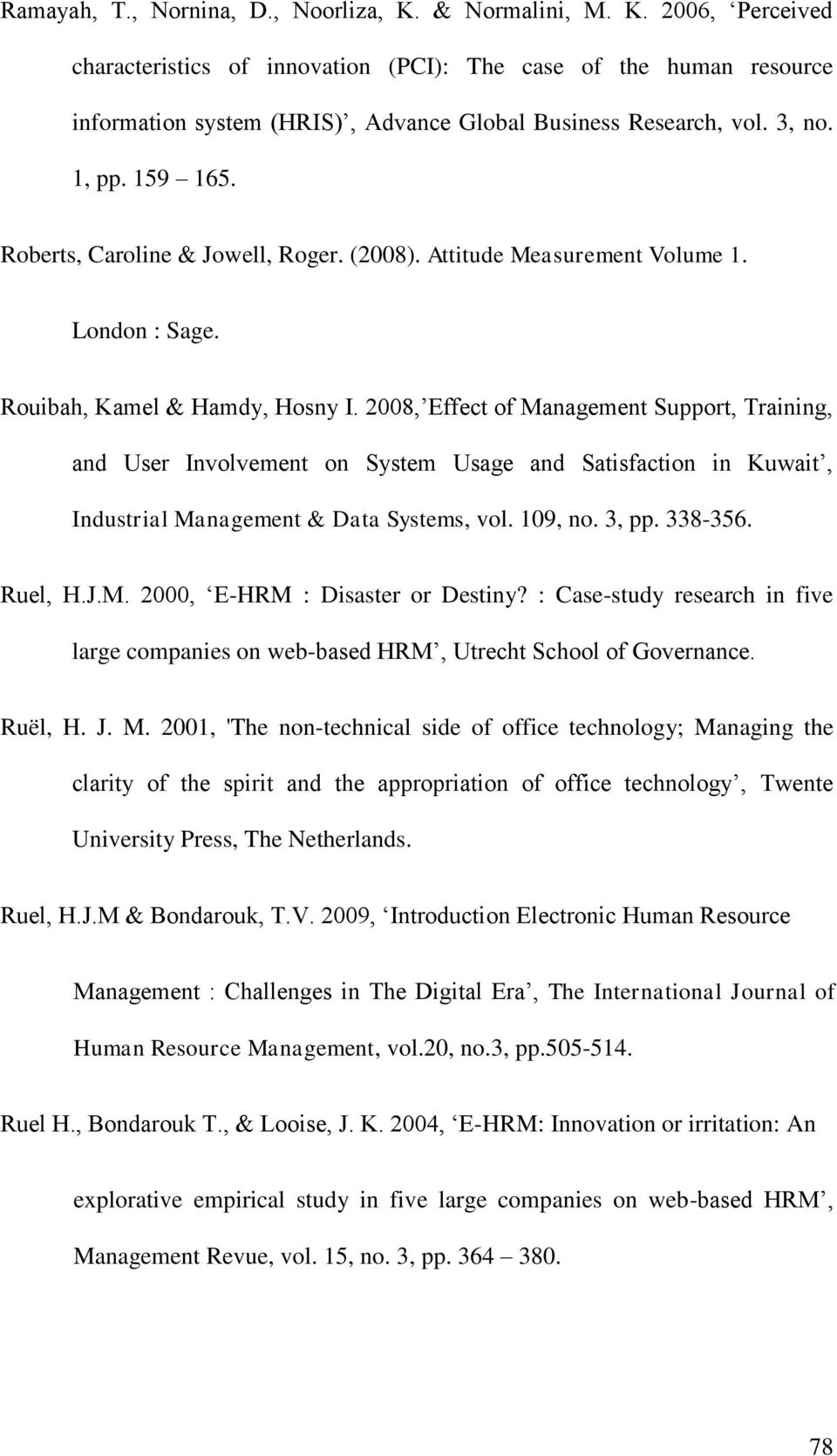 2008, Effect of Management Support, Training, and User Involvement on System Usage and Satisfaction in Kuwait, Industrial Management & Data Systems, vol. 109, no. 3, pp. 338-356. Ruel, H.J.M. 2000, E-HRM : Disaster or Destiny?
