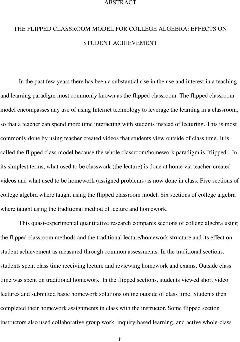 The flipped classroom model encompasses any use of using Internet technology to leverage the learning in a classroom, so that a teacher can spend more time interacting with students instead of