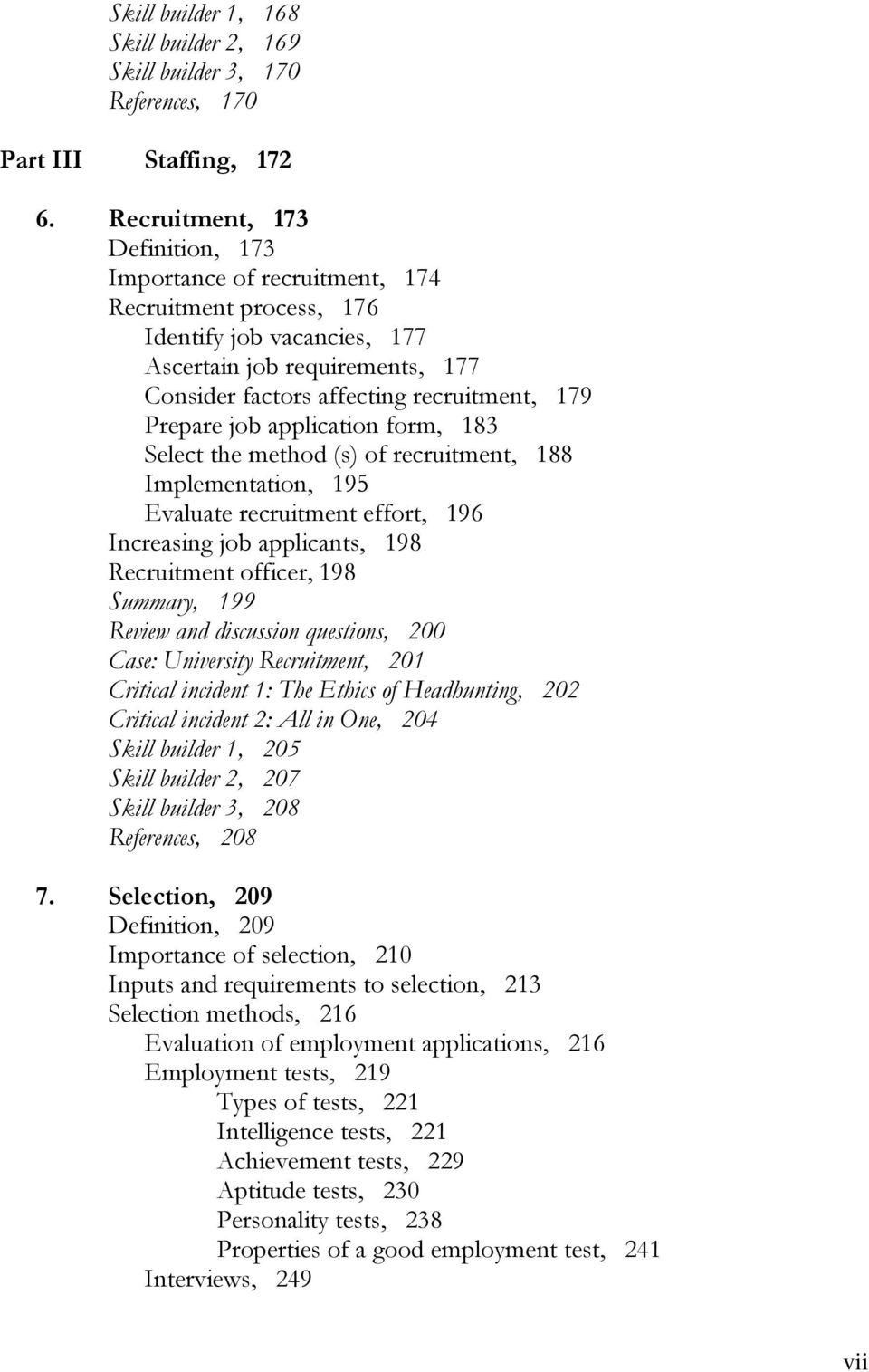 Prepare job application form, 183 Select the method (s) of recruitment, 188 Implementation, 195 Evaluate recruitment effort, 196 Increasing job applicants, 198 Recruitment officer, 198 Summary, 199