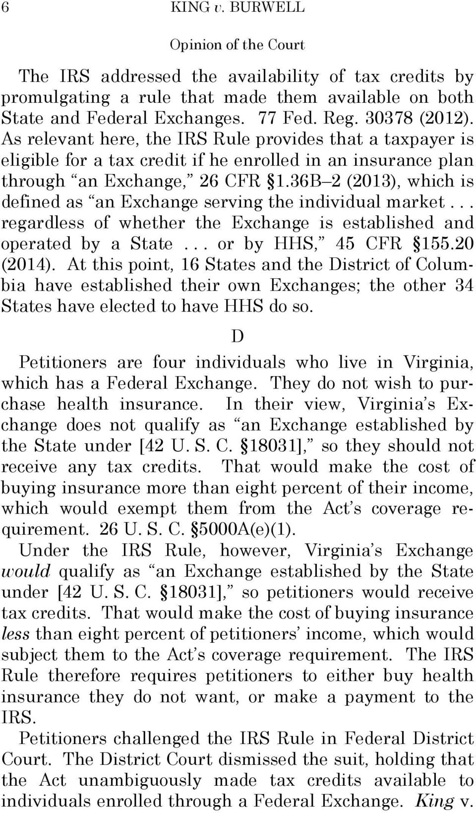 36B 2 (2013), which is defined as an Exchange serving the individual market... regardless of whether the Exchange is established and operated by a State... or by HHS, 45 CFR 155.20 (2014).