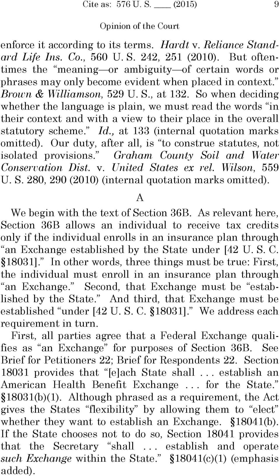 So when deciding whether the language is plain, we must read the words in their context and with a view to their place in the overall statutory scheme. Id., at 133 (internal quotation marks omitted).