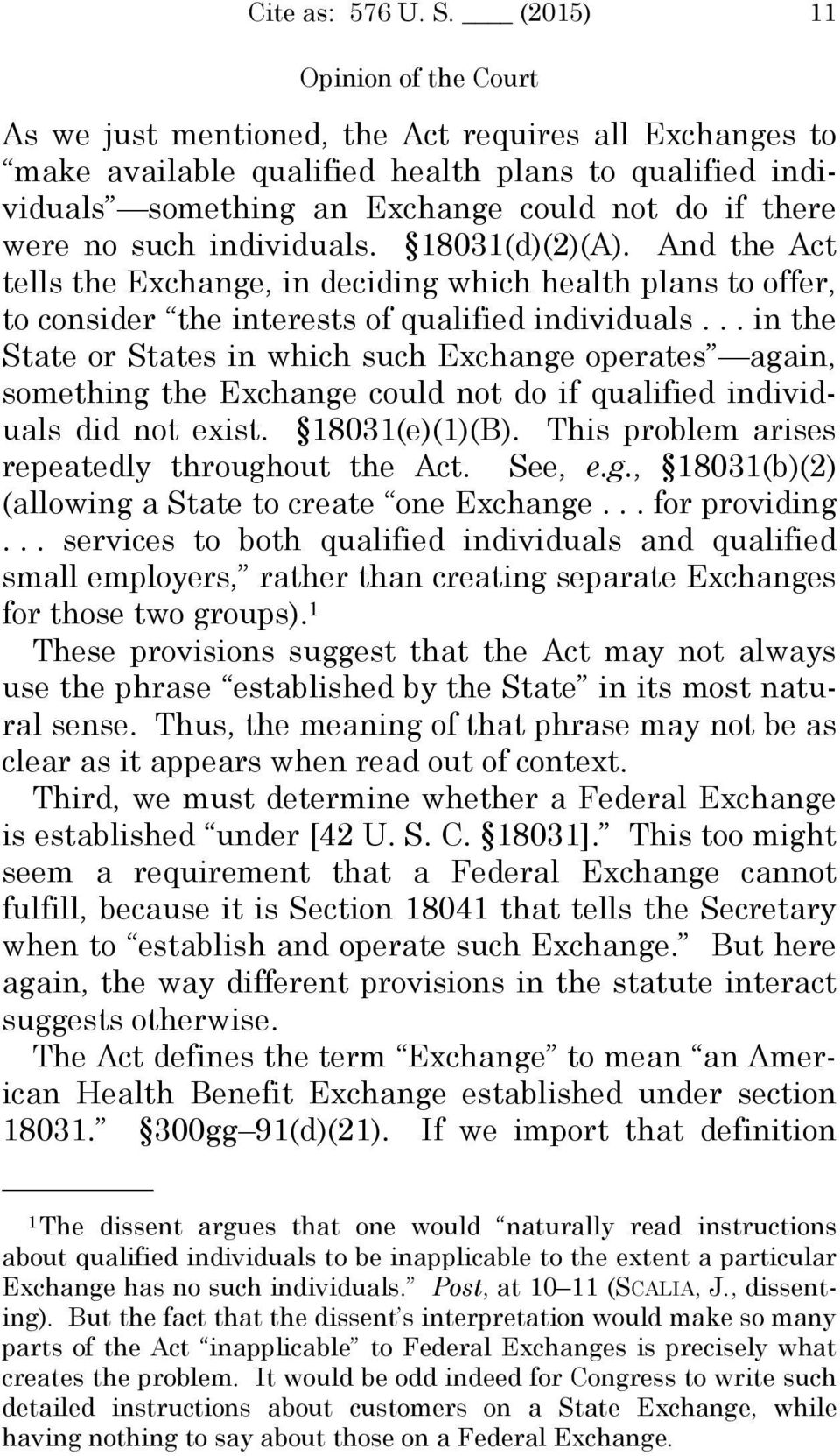 .. in the State or States in which such Exchange operates again, something the Exchange could not do if qualified individuals did not exist. 18031(e)(1)(B).