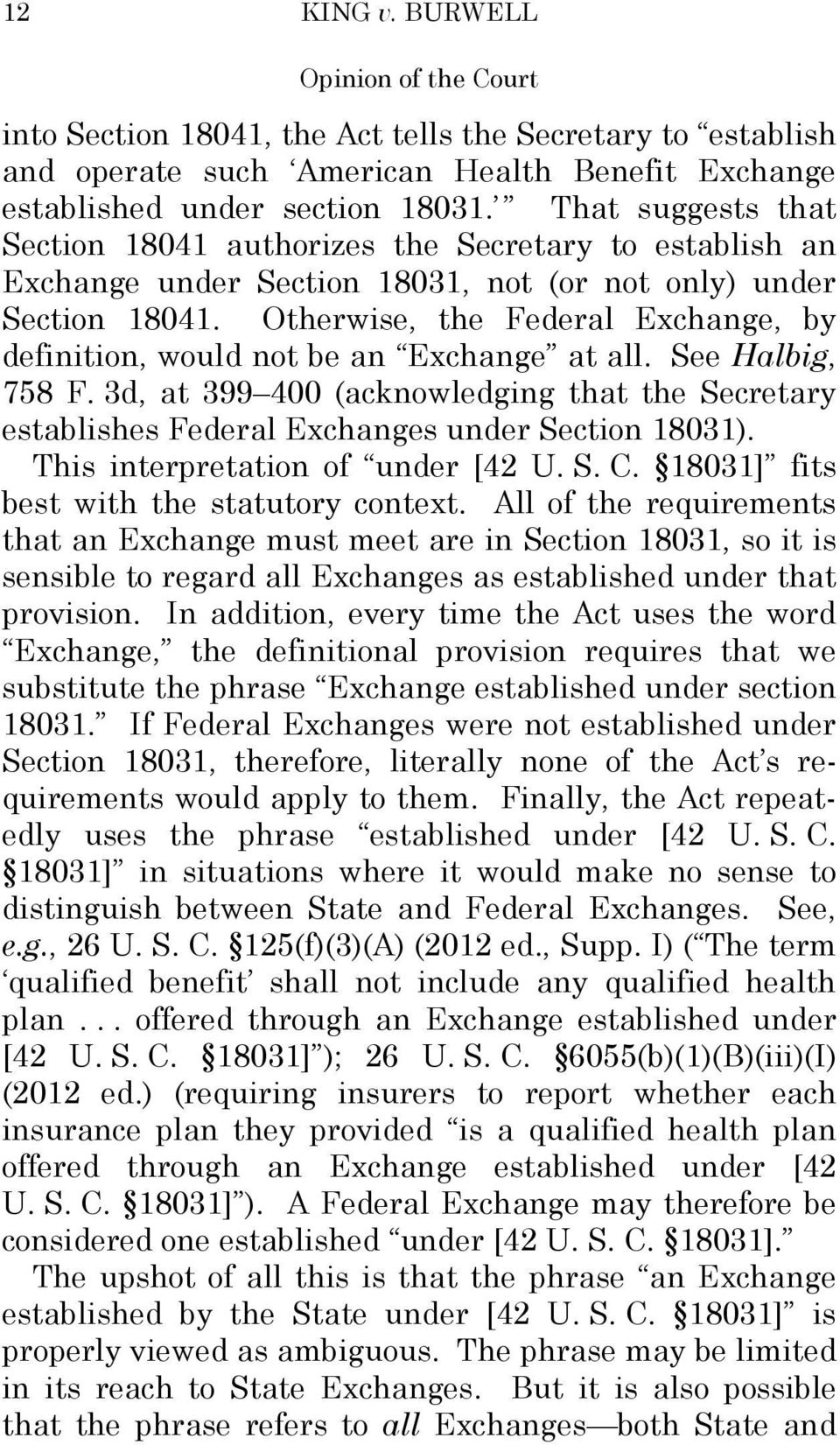 Otherwise, the Federal Exchange, by definition, would not be an Exchange at all. See Halbig, 758 F. 3d, at 399 400 (acknowledging that the Secretary establishes Federal Exchanges under Section 18031).