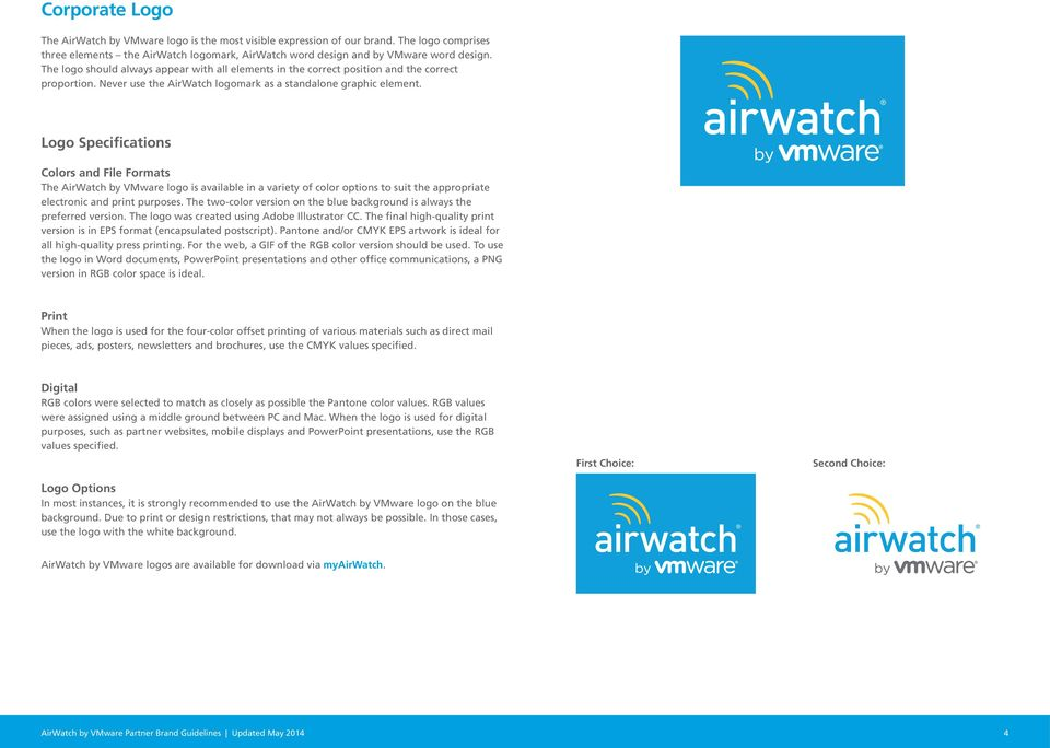 Logo Specifications Colors and File Formats The AirWatch by VMware logo is available in a variety of color options to suit the appropriate electronic and print purposes.