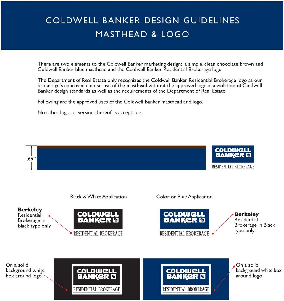 Coldwell Banker design standards as well as the requirements of the Department of Real Estate. Following are the approved uses of the Coldwell Banker masthead and logo.