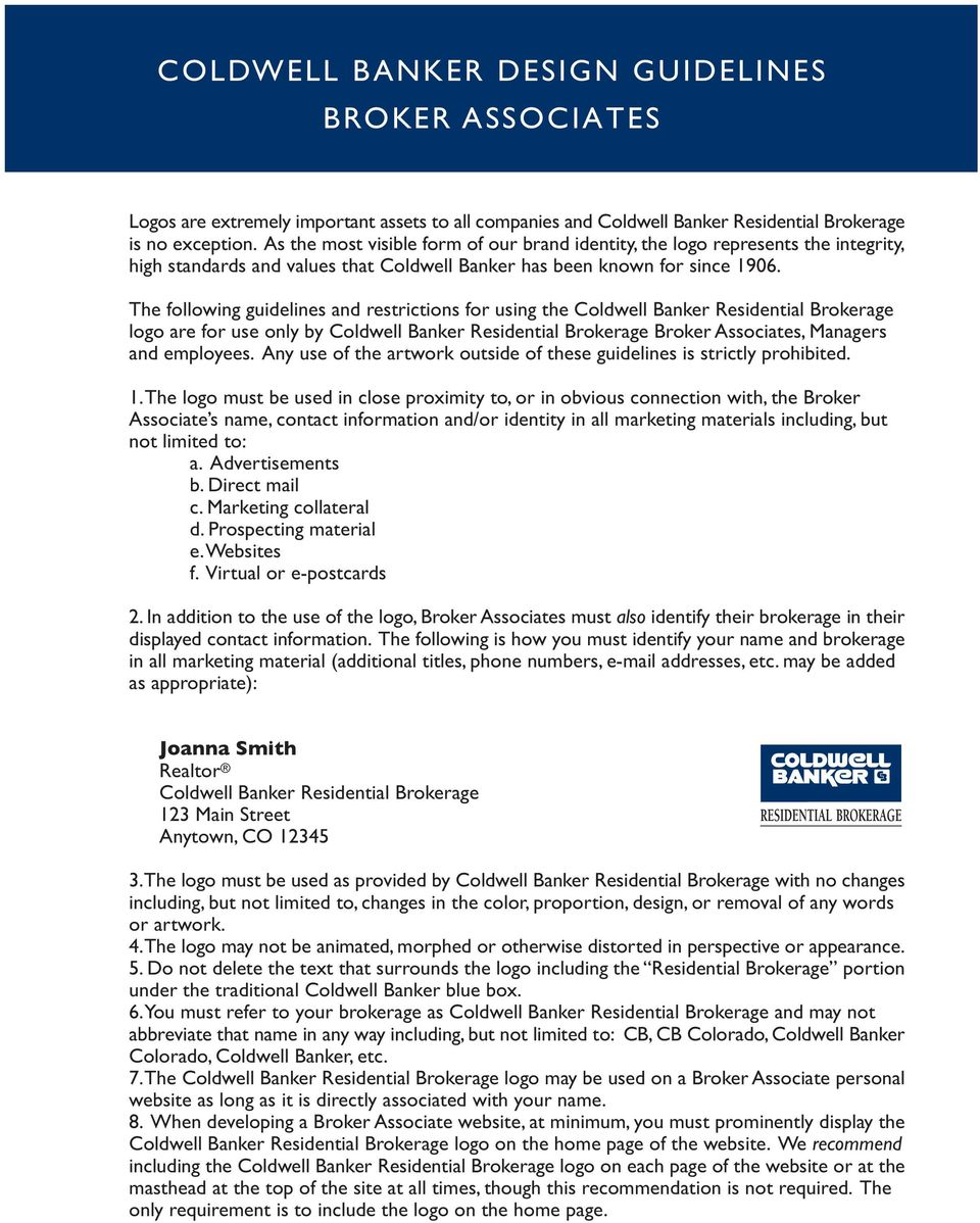 The following guidelines and restrictions for using the Coldwell Banker Residential Brokerage logo are for use only by Coldwell Banker Residential Brokerage Broker Associates, Managers and employees.