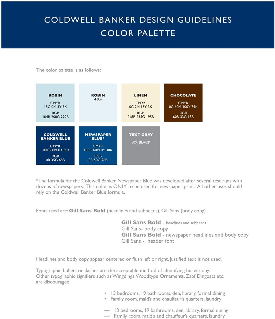 This color is ONLY to be used for newspaper print. All other uses should rely on the Coldwell Banker Blue formula.