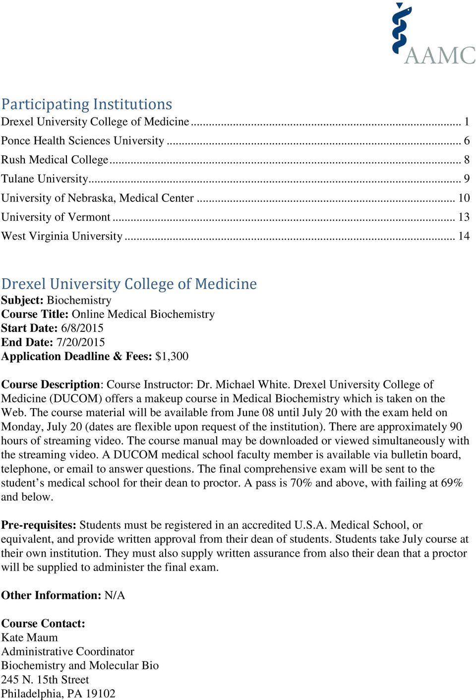 .. 14 Drexel University College of Medicine Subject: Biochemistry Course Title: Online Medical Biochemistry Start Date: 6/8/2015 End Date: 7/20/2015 Application Deadline & Fees: $1,300 Course