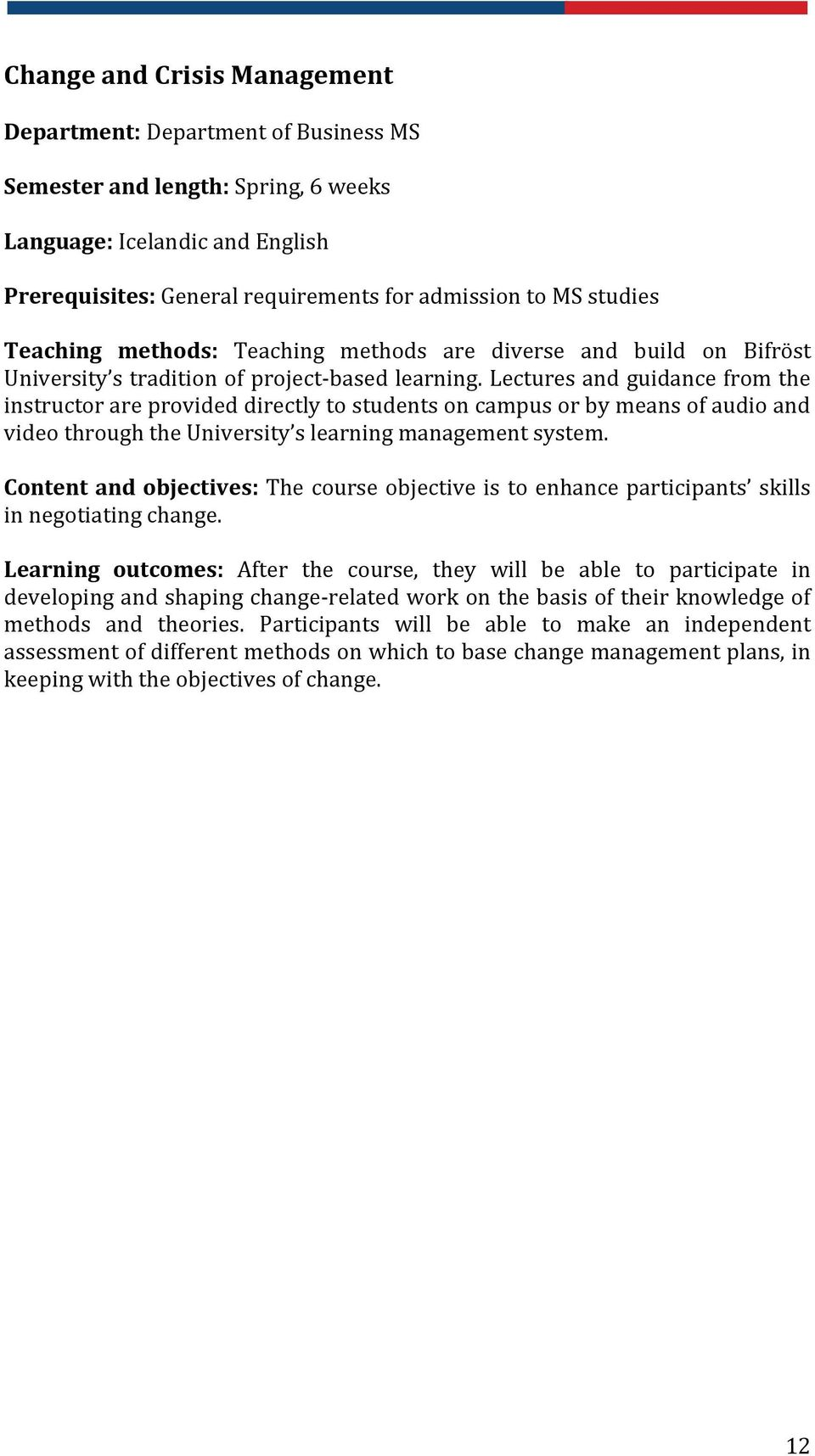 Content and objectives: The course objective is to enhance participants skills in negotiating change.