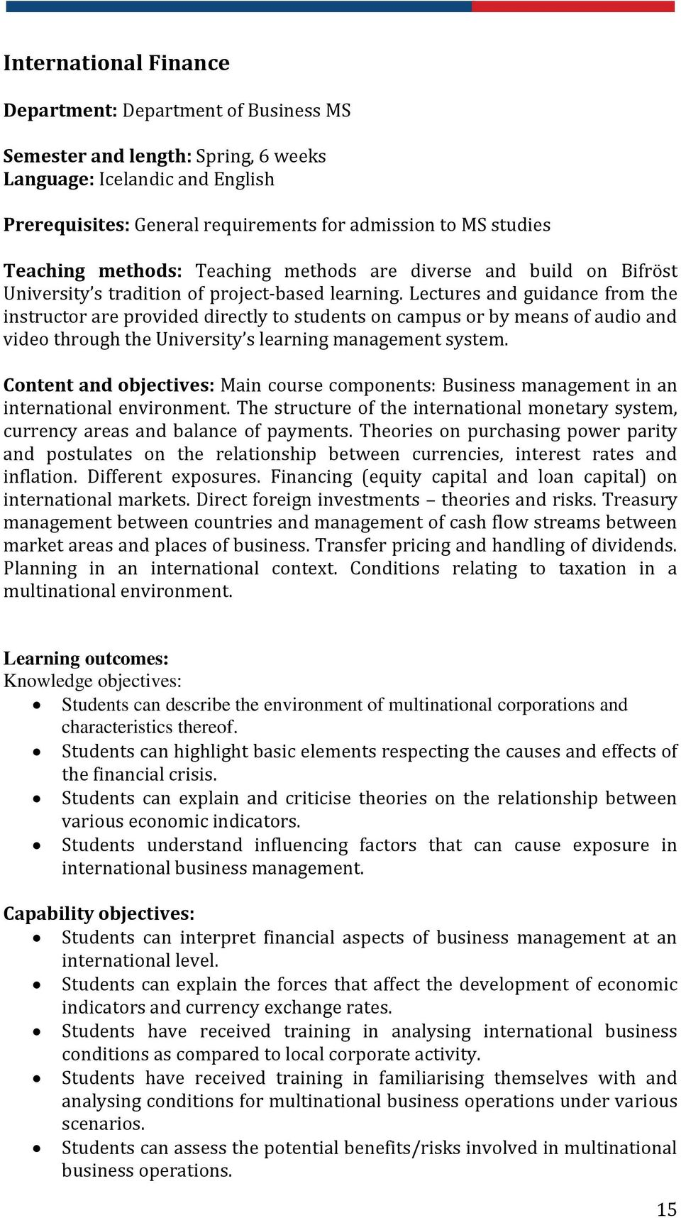 Content and objectives: Main course components: Business management in an international environment. The structure of the international monetary system, currency areas and balance of payments.