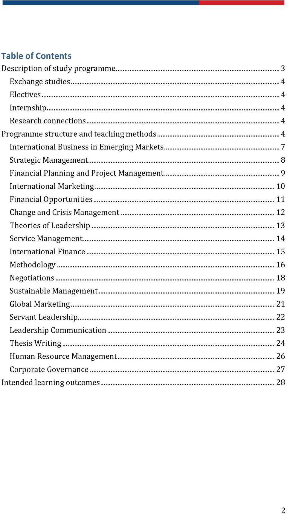 .. 11 Change and Crisis Management... 12 Theories of Leadership... 13 Service Management... 14 International Finance... 15 Methodology... 16 Negotiations... 18 Sustainable Management.