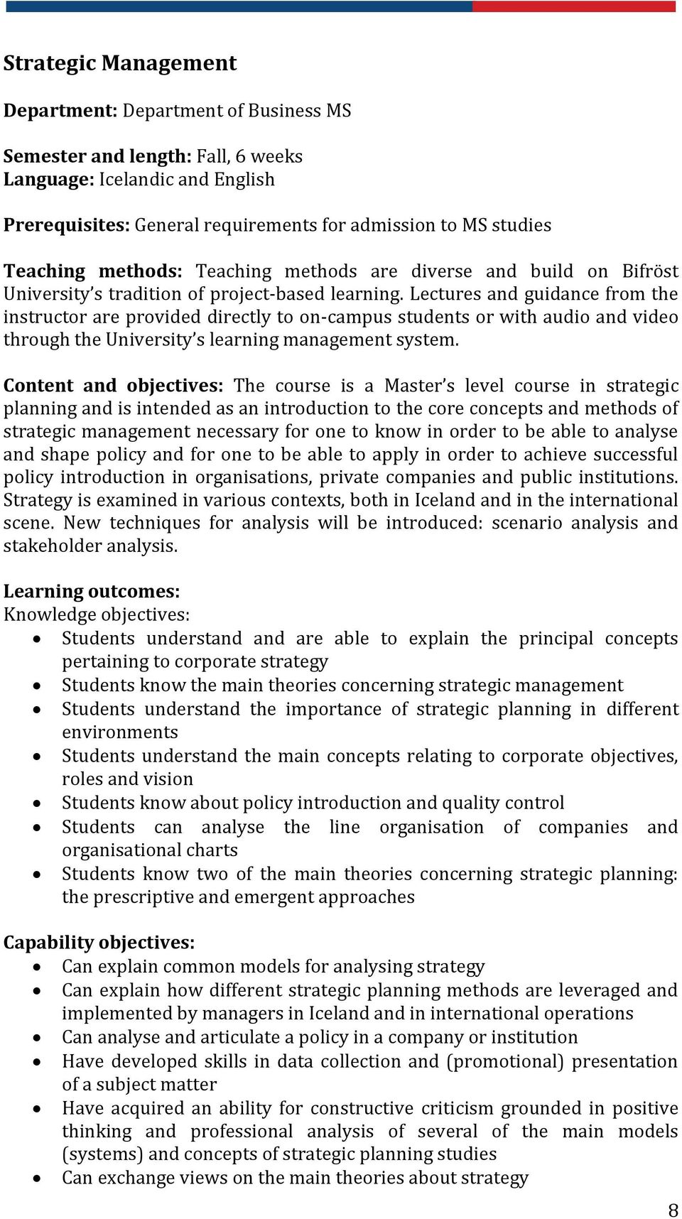 Content and objectives: The course is a Master s level course in strategic planning and is intended as an introduction to the core concepts and methods of strategic management necessary for one to