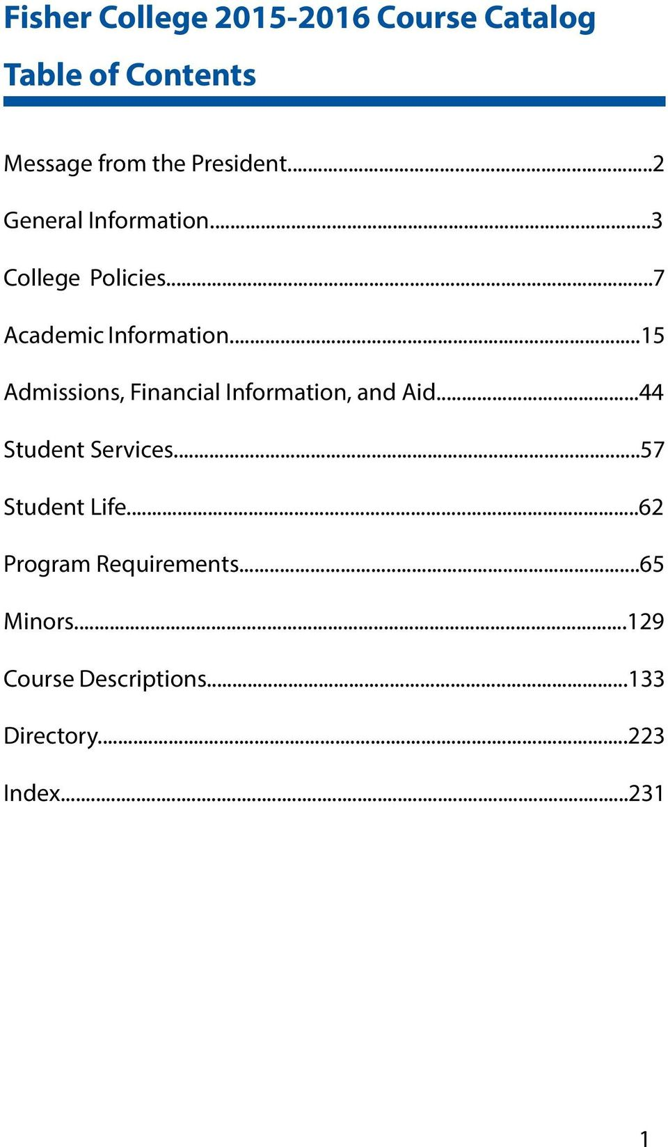 ..15 Admissions, Financial Information, and Aid...44 Student Services...57 Student Life.