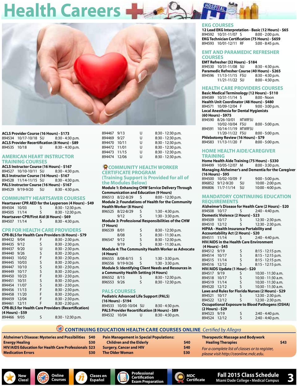 m. PALS Instructor Course (16 Hours) - $167 894529 9/19-9/20 SU 8:30-4:30 p.m. COMMUNITY HEARTSAVER COURSES Heartsaver CPR AED for the Layperson (4 Hours) - $49 894504 10/03 S 8:30-12:30 p.m. 894505 11/14 S 8:30-12:30 p.