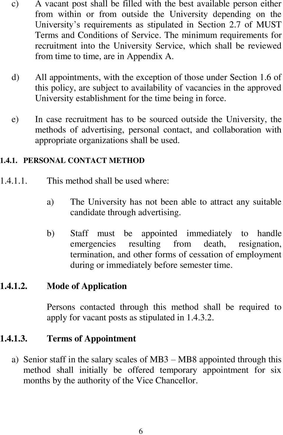 d) All appointments, with the exception of those under Section 1.6 of this policy, are subject to availability of vacancies in the approved University establishment for the time being in force.