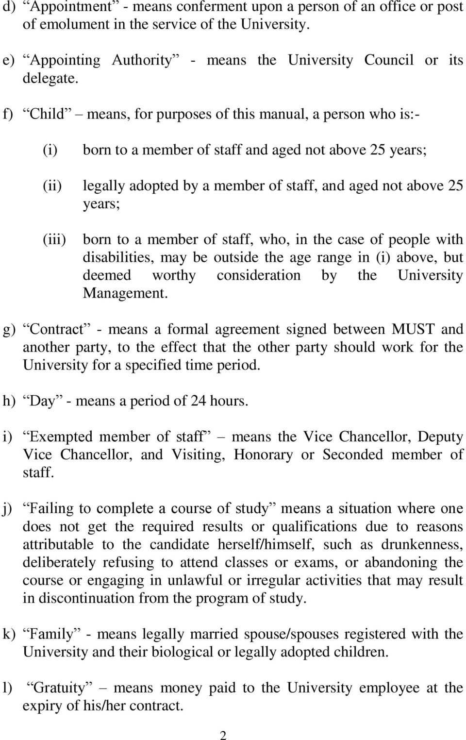 born to a member of staff, who, in the case of people with disabilities, may be outside the age range in (i) above, but deemed worthy consideration by the University Management.