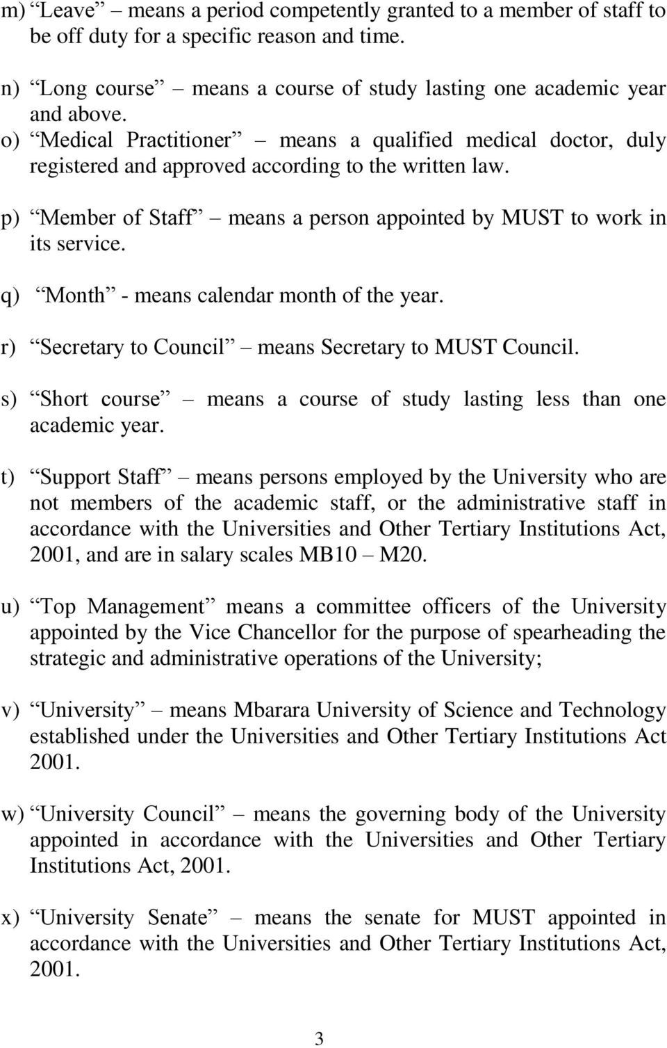 q) Month - means calendar month of the year. r) Secretary to Council means Secretary to MUST Council. s) Short course means a course of study lasting less than one academic year.